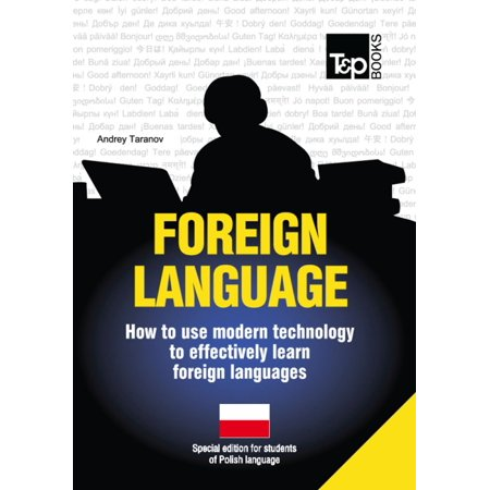 FOREIGN LANGUAGES - How to use modern technology to effectively learn foreign languages -