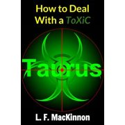 How To Deal With A Toxic Taurus - eBook
