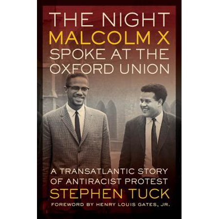 The Night Malcolm X Spoke at the Oxford Union : A Transatlantic Story of Antiracist Protest