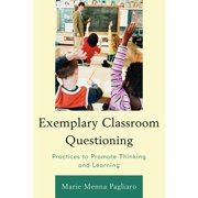 Exemplary Classroom Questioning: Practices to Promote Thinking and Learning (Paperback)