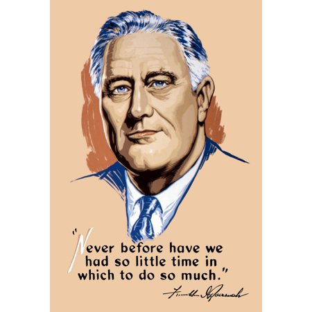 Vintage World War II color artwork of President Franklin Delano Roosevelt one of his quotes and his signature It reads Never before have we had so little time in which to do so much Poster