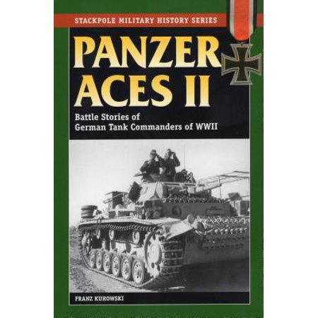 Panzer Aces II : Battle Stories of German Tank Commanders in World War - German Tanks World War Ii