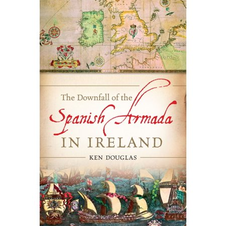The Downfall of the Spanish Armada in Ireland -