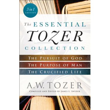 The Essential Tozer Collection : The Pursuit of God, the Purpose of Man, and the Crucified