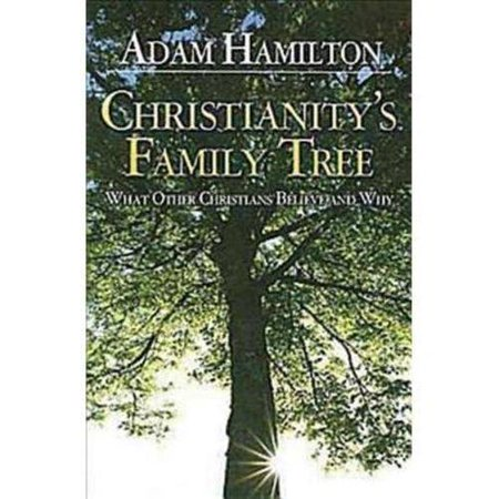 Christianitys Family Tree: What Other Christians Believe and Why by