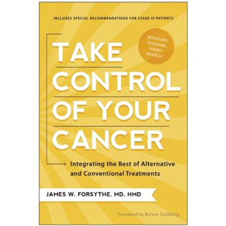 Take Control of Your Cancer : Integrating the Best of Alternative and Conventional