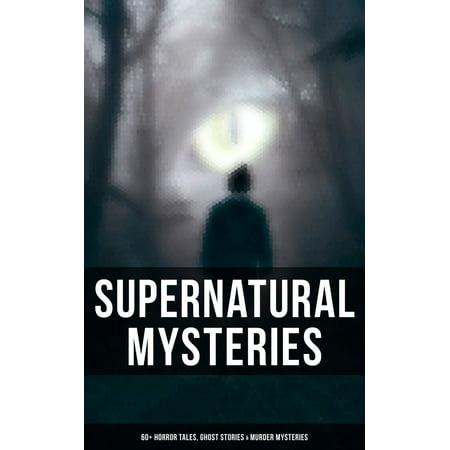 Supernatural Mysteries: 60+ Horror Tales, Ghost Stories & Murder Mysteries -