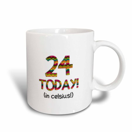 3dRose 24 Today... in celsius - Funny 75th Birthday. 24C is 75 in fahrenheit, Ceramic Mug, - Todays Birthday