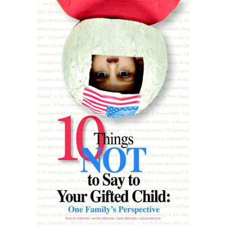 10 Things Not to Say to Your Gifted Child : One Family's