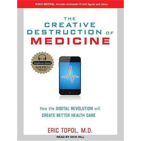 The Creative Destruction of Medicine: How the Digital Revolution Will Create Better Health Care: Includes Multimode CD