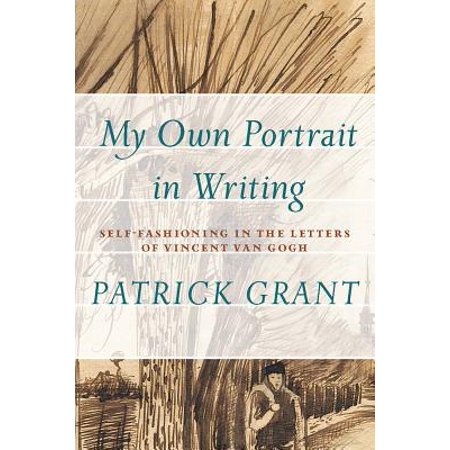 my own portrait in writing self fashioning in the letters of vincent van gogh athabasca university press