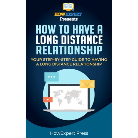 How To Make a Long Distance Relationship Work- Your Step-By-Step Guide To Making a Long Distance Relationship Work -