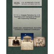F. T. C. V. Colgate-Palmolive Co. U.S. Supreme Court Transcript of Record with Supporting Pleadings