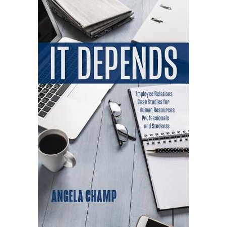 It Depends : Employee Relations Case Studies for Human Resources Professionals and (Best Business Case Studies)