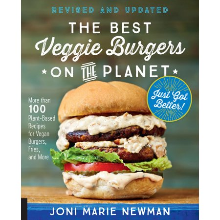 The Best Veggie Burgers on the Planet, revised and updated : More than 100 Plant-Based Recipes forVegan Burgers, Fries, and (The Best Veggie Burger Ever)