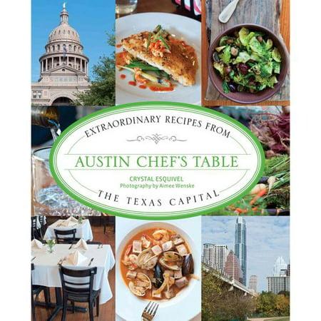 Austin Chefs Table  Extraordinary Recipes From The Texas Capital