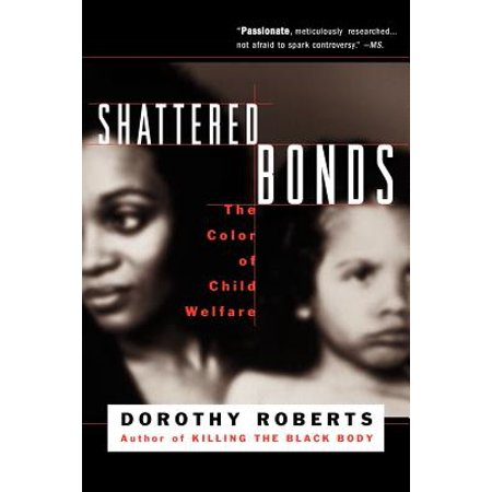 Shattered Bonds : The Color Of Child Welfare (Shattered Bonds The Color Of Child Welfare Summary)