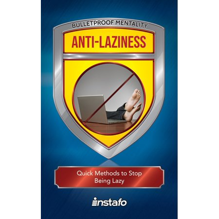 Anti-Laziness: Quick Methods to Stop Being Lazy -