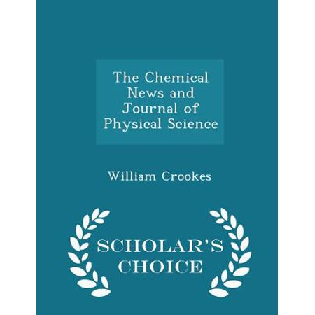 The Chemical News and Journal of Physical Science - Scholar's Choice Edition