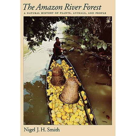 The Amazon River Forest : A Natural History of Plants, Animals, and (Animals That Live In The Amazon River)