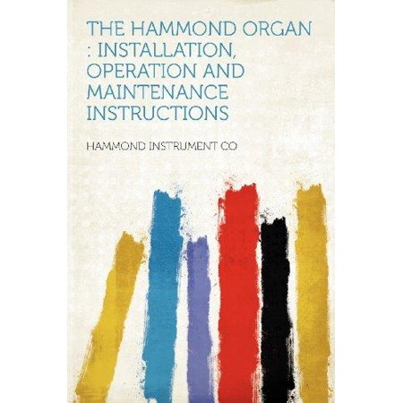 Hammond Organ Music - The Hammond Organ: Installation, Operation and Maintenance Instructions