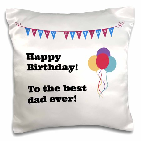 3dRose Happy Birthday - Best Dad ever - Pillow Case, 16 by (Best Dad Pillows)