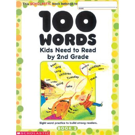 100 Words Kids Need to Read by 2nd Grade : Sight Word Practice to Build Strong Readers