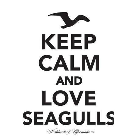 Food Scrapbook - Keep Calm Love Seagulls Workbook of Affirmations Keep Calm Love Seagulls Workbook of Affirmations: Bullet Journal, Food Diary, Recipe Notebook, Planner, To Do List, Scrapbook, Academic Notepad (Paperb