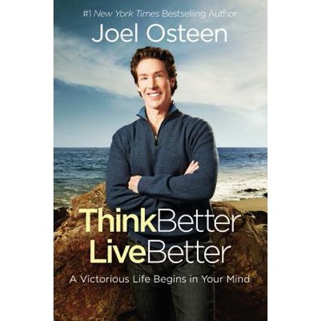Think Better, Live Better : A Victorious Life Begins in Your