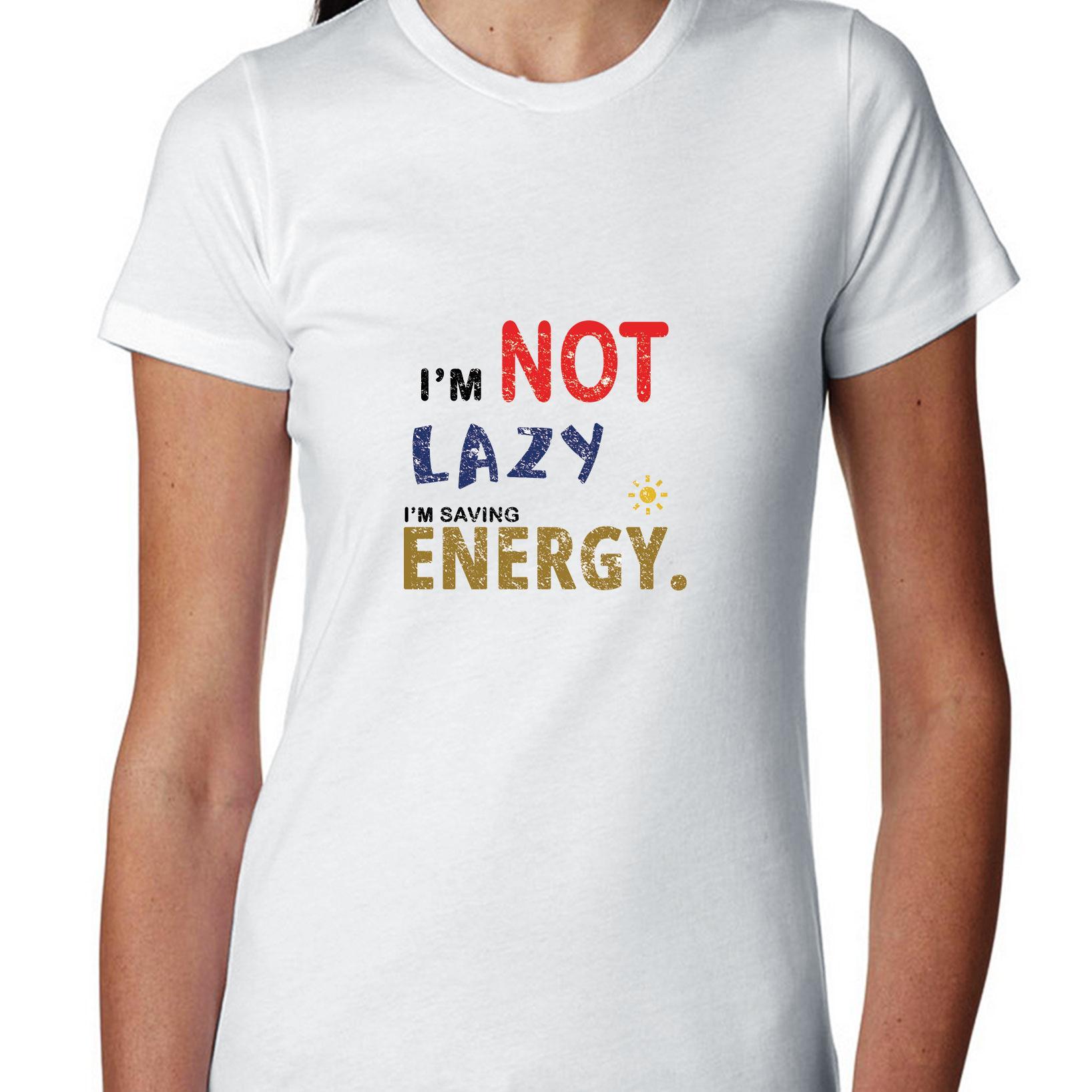 I'm Not Lazy - I'm Saving Energy Sarcastic Women's Cotton T-Shirt