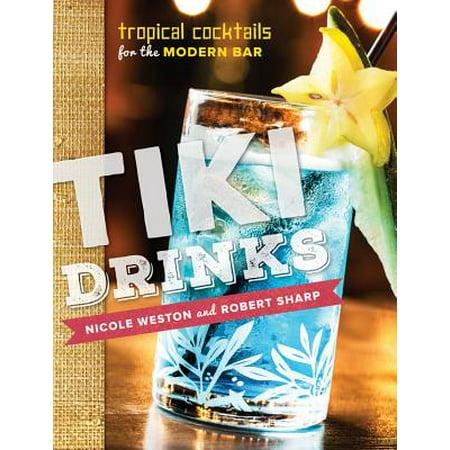 Tiki Drinks: Tropical Cocktails for the Modern Bar - - Tiki Drinks
