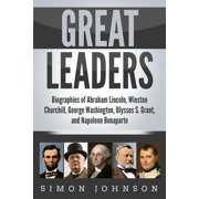 Great Leaders: Biographies of Abraham Lincoln, Winston Churchill, George Washington, Ulysses S. Grant, and Napoleon Bonaparte (Paperback)