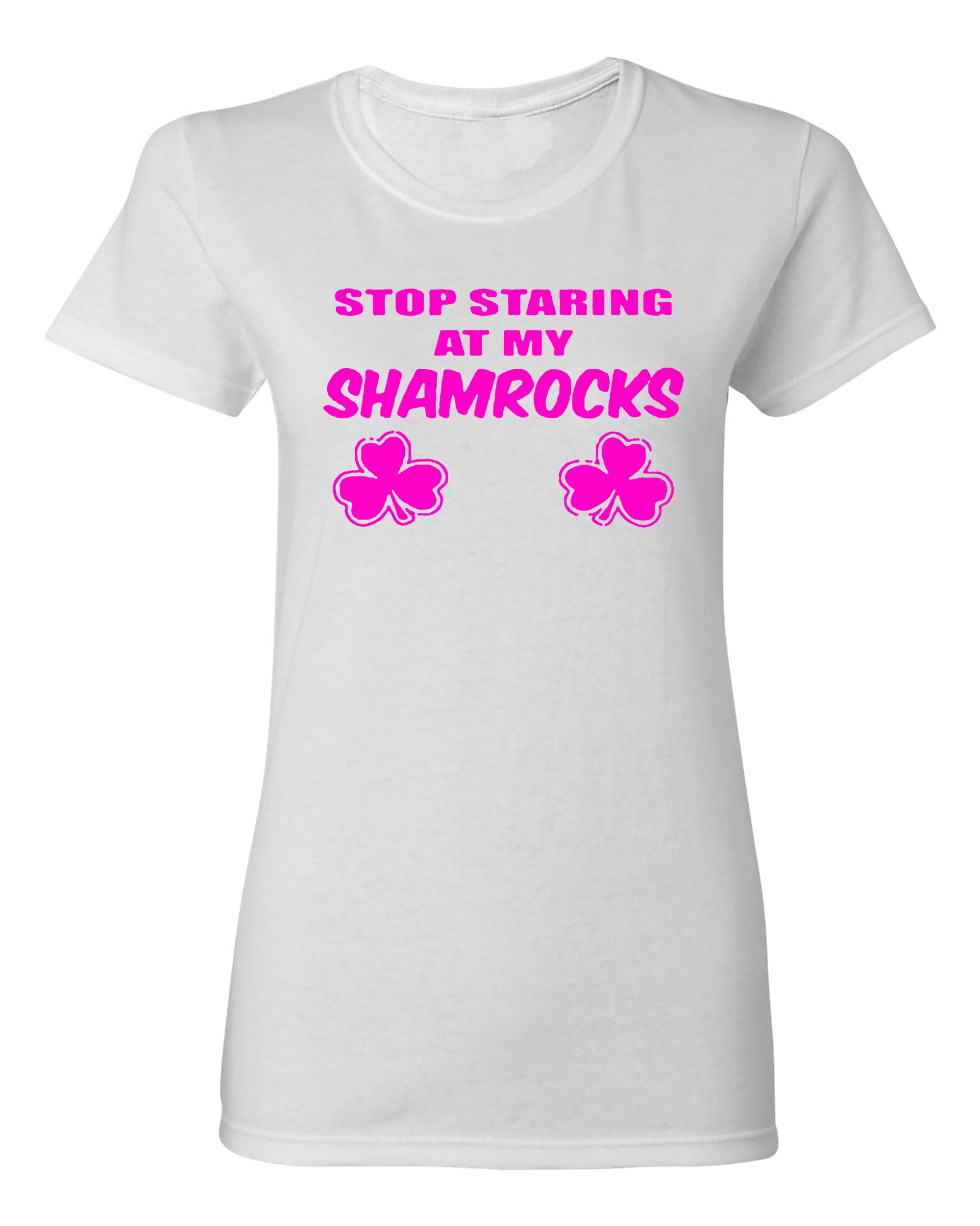 Ladies Stop Staring At My Shamrocks Irish T-Shirt Tee