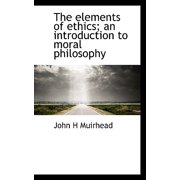 The Elements of Ethics; An Introduction to Moral Philosophy