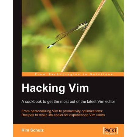 Hacking VIM : A Cookbook to Get the Most Out of the Latest VIM Editor (Latest Software)