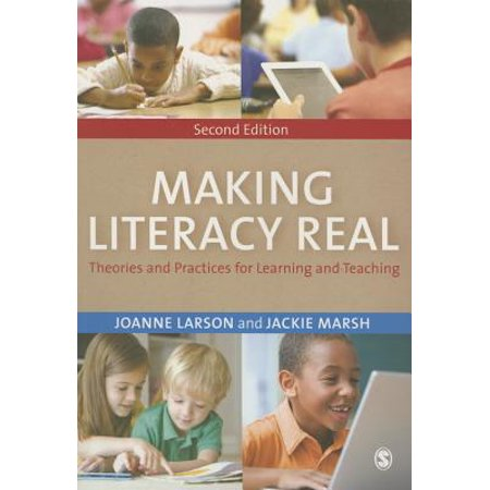 Making Literacy Real : Theories and Practices for Learning and