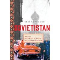 Sovietistan: Travels in Turkmenistan, Kazakhstan, Tajikistan, Kyrgyzstan, and Uzbekistan (Hardcover)