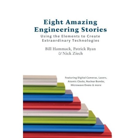 Eight Amazing Engineering Stories  Using The Elements To Create Extraordinary Technologies