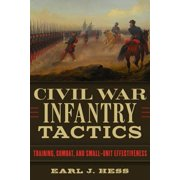 Civil War Infantry Tactics : Training, Combat, and Small-Unit Effectiveness