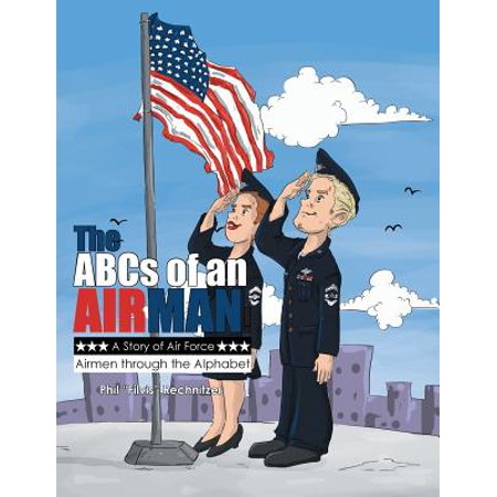 The ABC's of an Airman!: A Story of Air Force Airmen through the Alphabet