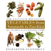 Vegetables from Amaranth to Zucchini : The Essential Reference