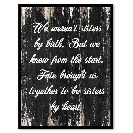 We Weren't Sisters By Birth But We Knew From The Start Fate Brought Us Together To Be Sisters By Heart Motivation Quote Saying Black Canvas Print Picture Frame Home Decor Wall Art Gift Ideas