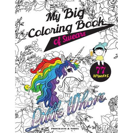 My Big Coloring Book of Swears : The Funniest and Most Beautiful Swear Word Coloring Book on
