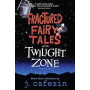 Fractured Fairy Tales of the Twilight Zone : Volume One