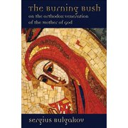 The Burning Bush : On the Orthodox Veneration of the Mother of God