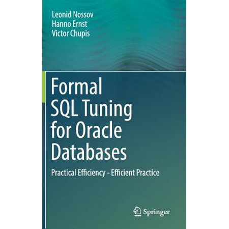 Formal SQL Tuning for Oracle Databases : Practical Efficiency - Efficient