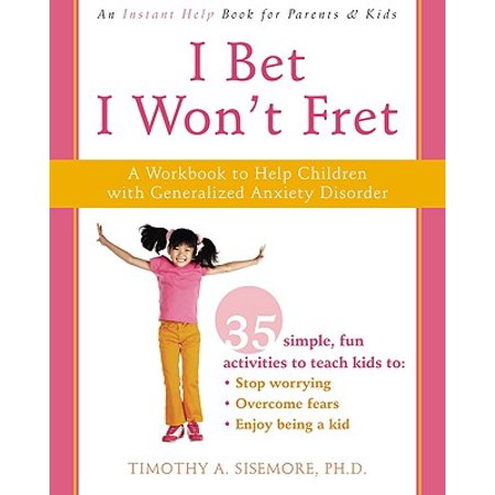 I Bet I Won't Fret : A Workbook to Help Children with Generalized Anxiety Disorder