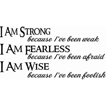 I am Strong Because I've Been Weak, I am Fearless Because I've Been Afraid, I am Wise... Inspirational Vinyl Wall Decal by Scripture Wall Art, 11