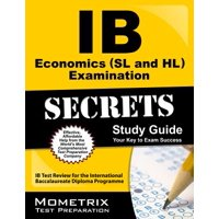 IB Economics (SL and Hl) Examination Secrets Study Guide : IB Test Review for the International Baccalaureate Diploma Programme