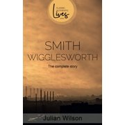 Smith Wigglesworth : The Complete Story (Paperback)